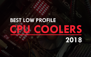 Best Low Profile CPU Coolers 2018 | Recommended for Mini ITX & HTPC