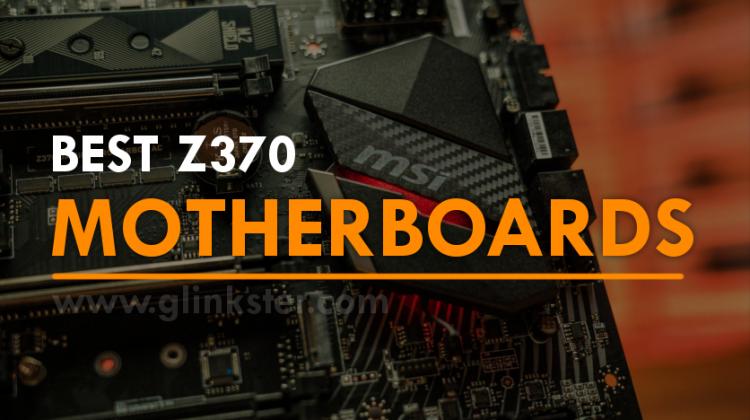 Best Z370 Motherboard 2019 for Intel Coffee Lake Processors